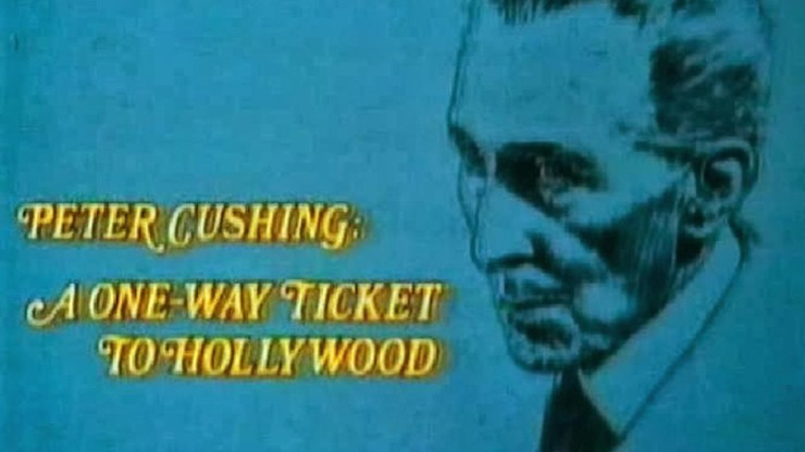 Peter Cushing: A One-Way Ticket to Hollywood